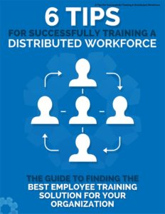 graphic which says 6 tips for successfully training a distributed workforce the guide to finding the best employee training solutions for your organization